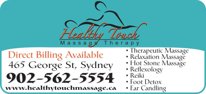 Healthy Touch Massage Therapy (902-562-5554) - Display Ad - Direct Billing Available 465 George St, Sydney • Therapeutic Massage • Relaxation Massage • Hot Stone Massage • Reflexology • Reiki  • Foot Detox  • Ear Candling 902-562-5554 www.healthytouchmassage.ca