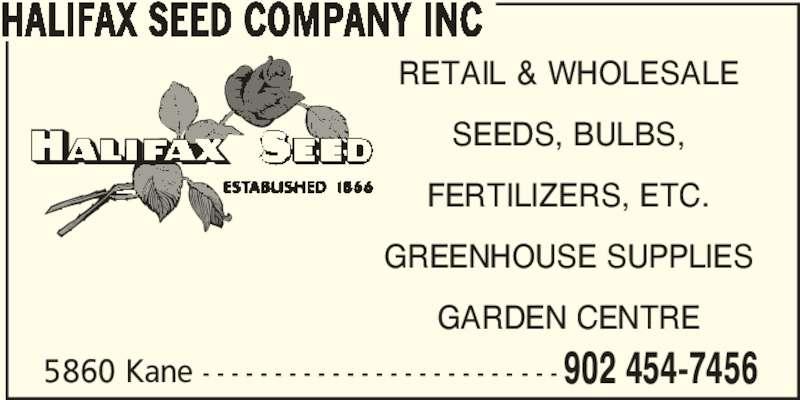 Halifax Seed Company Inc (902-454-7456) - Display Ad - HALIFAX SEED COMPANY INC RETAIL & WHOLESALE SEEDS, BULBS, FERTILIZERS, ETC. GREENHOUSE SUPPLIES GARDEN CENTRE 5860 Kane - - - - - - - - - - - - - - - - - - - - - - - - - 902 454-7456
