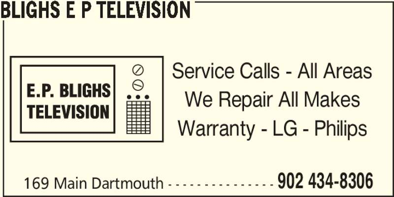 Blighs E P Television (902-434-8306) - Display Ad - BLIGHS E P TELEVISION 902 434-8306 Service Calls - All Areas We Repair All Makes Warranty - LG - Philips 169 Main Dartmouth - - - - - - - - - - - - - - -