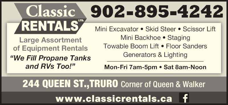 "Classic Rentals (902-895-4242) - Display Ad - Mini Excavator • Skid Steer • Scissor Lift Mini Backhoe • Staging Towable Boom Lift • Floor Sanders Generators & Lighting Mon-Fri 7am-5pm • Sat 8am-Noon Large Assortment of Equipment Rentals ""We Fill Propane Tanks and RVs Too!"" 902-895-4242 244 QUEEN ST.,TRURO Corner of Queen & Walker www.classicrentals.ca"