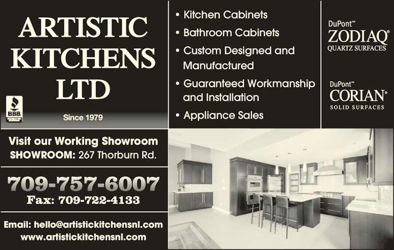 Artistic Kitchens Ltd (709-753-7720) - Display Ad - www.artistickitchensnl.com Fax: 709-722-4133 Visit our Working Showroom • Guaranteed Workmanship • Custom Designed and • Bathroom Cabinets    Manufactured SHOWROOM: 267 Thorburn Rd. • Kitchen Cabinets    and Installation • Appliance Sales ARTISTIC KITCHENS LTD Since 1979