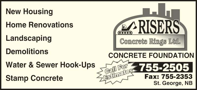 Risers Concrete Rings Ltd (506-755-2505) - Display Ad - New Housing Home Renovations Landscaping Demolitions Water & Sewer Hook-Ups Stamp Concrete St. George, NB Concrete Rings Ltd. CONCRETE FOUNDATION