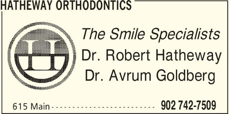 Hatheway Orthodontics (902-742-7509) - Display Ad - HATHEWAY ORTHODONTICS 902 742-7509615 Main - - - - - - - - - - - - - - - - - - - - - - - - - The Smile Specialists Dr. Robert Hatheway Dr. Avrum Goldberg