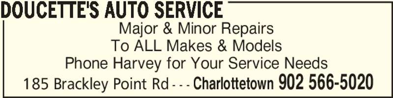 Doucette's Auto Service (902-566-5020) - Display Ad - Major & Minor Repairs To ALL Makes & Models Phone Harvey for Your Service Needs DOUCETTE'S AUTO SERVICE Charlottetown 902 566-5020185 Brackley Point Rd - - -