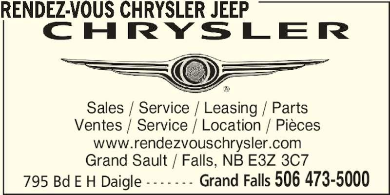 Rendez-Vous Chrysler Jeep (506-473-5000) - Annonce illustrée======= - Sales / Service / Leasing / Parts Ventes / Service / Location / Pièces www.rendezvouschrysler.com Grand Sault / Falls, NB E3Z 3C7 795 Bd E H Daigle - - - - - - - Grand Falls 506 473-5000 RENDEZ-VOUS CHRYSLER JEEP