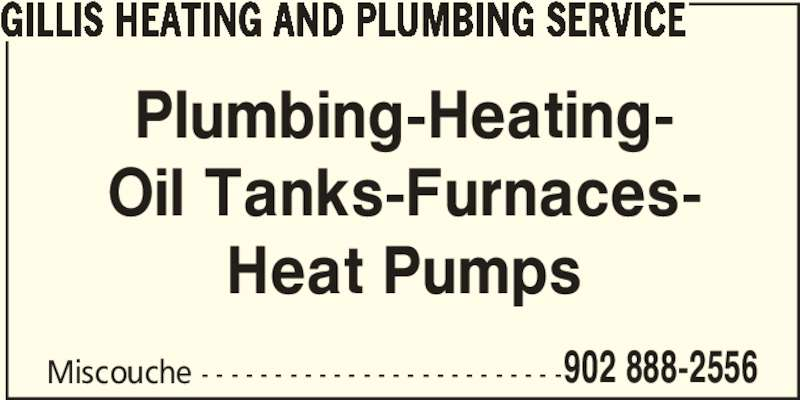Gillis Heating And Plumbing Service (902-888-2556) - Display Ad - 902 888-2556 GILLIS HEATING AND PLUMBING SERVICE Plumbing-Heating- Oil Tanks-Furnaces- Heat Pumps Miscouche - - - - - - - - - - - - - - - - - - - - - - - - -
