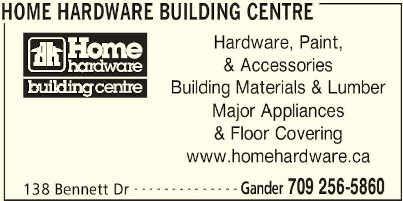Aylwards Home Hardware Building Centre (709-256-5860) - Display Ad - HOME HARDWARE BUILDING CENTRE 138 Bennett Dr Gander 709 256-5860- - - - - - - - - - - - - - Hardware, Paint, & Accessories Building Materials & Lumber Major Appliances & Floor Covering www.homehardware.ca