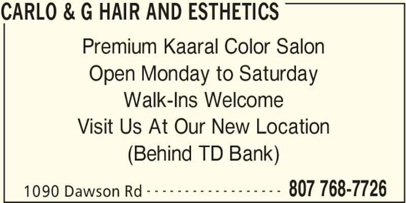 Carlo & G Hair and Esthetics (8077687726) - Display Ad - CARLO & G HAIR AND ESTHETICS 1090 Dawson Rd 807 768-7726- - - - - - - - - - - - - - - - - - Premium Kaaral Color Salon Open Monday to Saturday Walk-Ins Welcome Visit Us At Our New Location (Behind TD Bank)