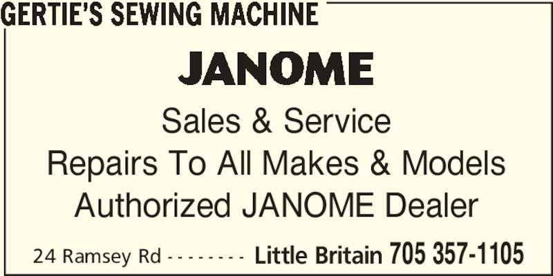 Gertie's Sewing Machine (705-357-1105) - Display Ad - GERTIE'S SEWING MACHINE Sales & Service Repairs To All Makes & Models Authorized JANOME Dealer 24 Ramsey Rd - - - - - - - - Little Britain 705 357-1105