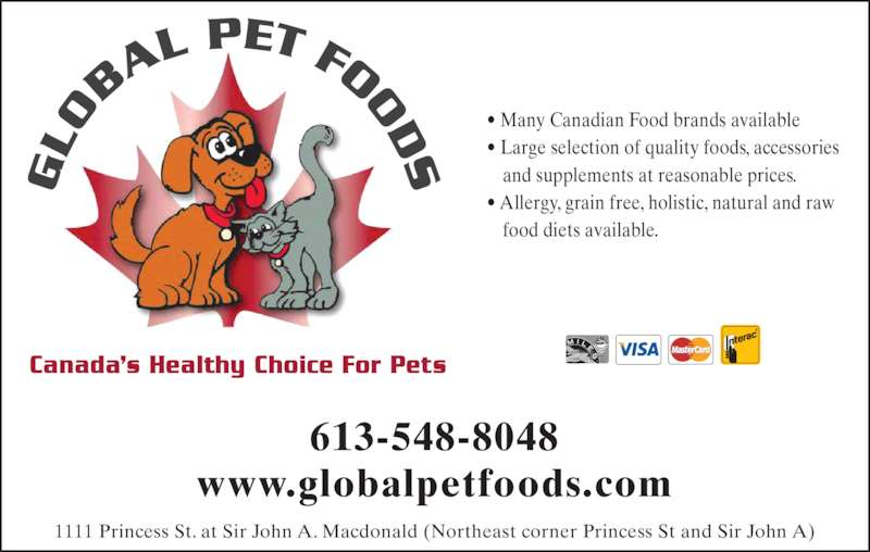 Global Pet Foods (613-548-8048) - Display Ad - 613-548-8048 • Allergy, grain free, holistic, natural and raw  food diets available. www.globalpetfoods.com 1111 Princess St. at Sir John A. Macdonald (Northeast corner Princess St and Sir John A) • Many Canadian Food brands available • Large selection of quality foods, accessories  and supplements at reasonable prices.