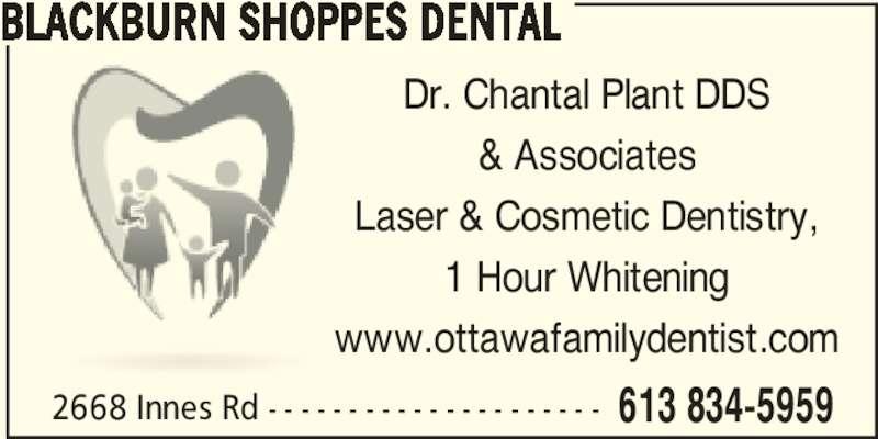 Blackburn Shoppes Dental (6138345959) - Display Ad - 2668 Innes Rd - - - - - - - - - - - - - - - - - - - - - 613 834-5959 BLACKBURN SHOPPES DENTAL Dr. Chantal Plant DDS & Associates Laser & Cosmetic Dentistry, 1 Hour Whitening www.ottawafamilydentist.com