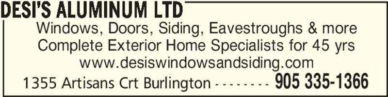 Desi's Aluminum Ltd (905-335-1366) - Display Ad - Complete Exterior Home Specialists for 45 yrs www.desiswindowsandsiding.com DESI'S ALUMINUM LTD 905 335-13661355 Artisans Crt Burlington - - - - - - - - Windows, Doors, Siding, Eavestroughs & more