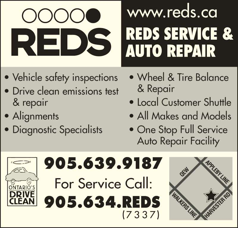 Vehicle Storage @ Reds (905-639-9187) - Display Ad - AUTO REPAIR www.reds.ca • Vehicle safety inspections • Drive clean emissions test  & repair • Alignments • Diagnostic Specialists • Wheel & Tire Balance    & Repair REDS SERVICE & • Local Customer Shuttle • All Makes and Models • One Stop Full Service    Auto Repair Facility