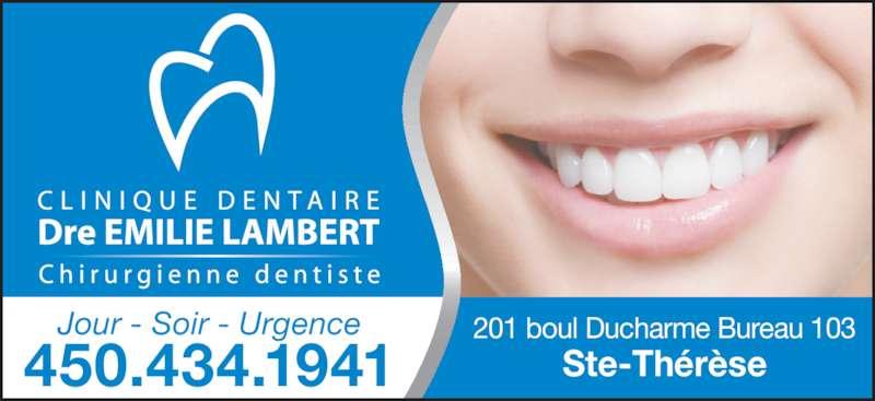Clinique Dentaire Dr Emilie Lambert (4504341941) - Annonce illustrée======= - 201 boul Ducharme Bureau 103 Ste-Thérèse450.434.1941 Jour - Soir - Urgence