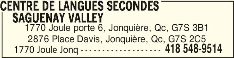 Centre de Langues Secondes Saguenay Valley (418-548-9514) - Annonce illustrée======= - 1770 Joule Jonq - - - - - - - - - - - - - - - - - - - 418 548-9514 1770 Joule porte 6, Jonquière, Qc, G7S 3B1 2876 Place Davis, Jonquière, Qc, G7S 2C5 CENTRE DE LANGUES SECONDES     SAGUENAY VALLEY