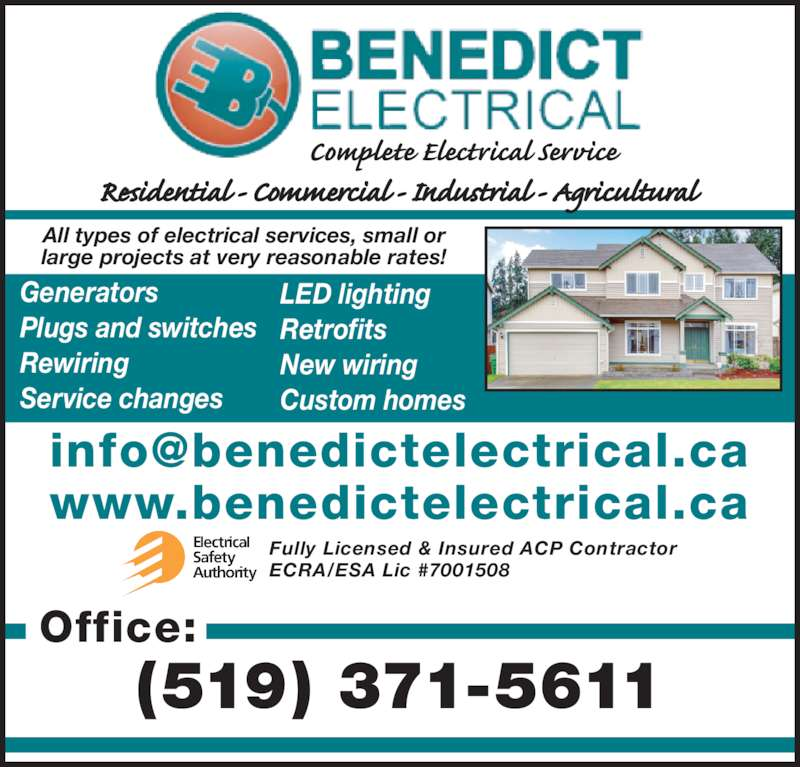 Benedict Electrical Contracting Limited (519-371-5611) - Display Ad - All types of electrical services, small or large projects at very reasonable rates! Office:  www.benedictelectrical.ca (519) 371-5611 Generators Plugs and switches Rewiring Service changes LED lighting Retrofits New wiring Custom homes Fully Licensed & Insured ACP Contractor ECRA/ESA Lic #7001508