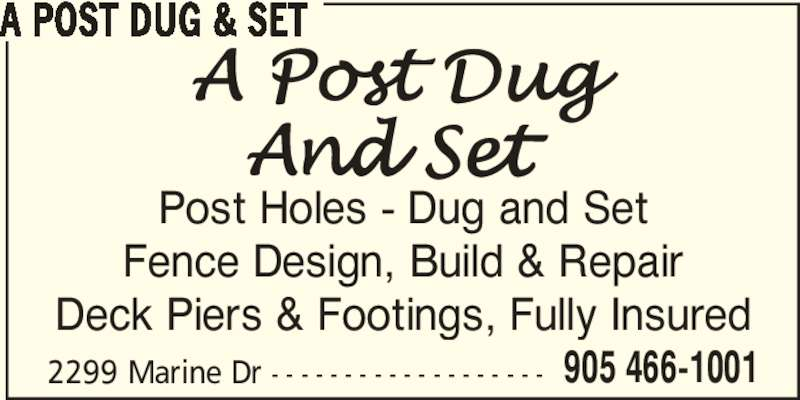 Good Neighbor Fence & Post (905-466-1001) - Display Ad - 2299 Marine Dr - - - - - - - - - - - - - - - - - - - 905 466-1001 A POST DUG & SET Post Holes - Dug and Set Fence Design, Build & Repair Deck Piers & Footings, Fully Insured