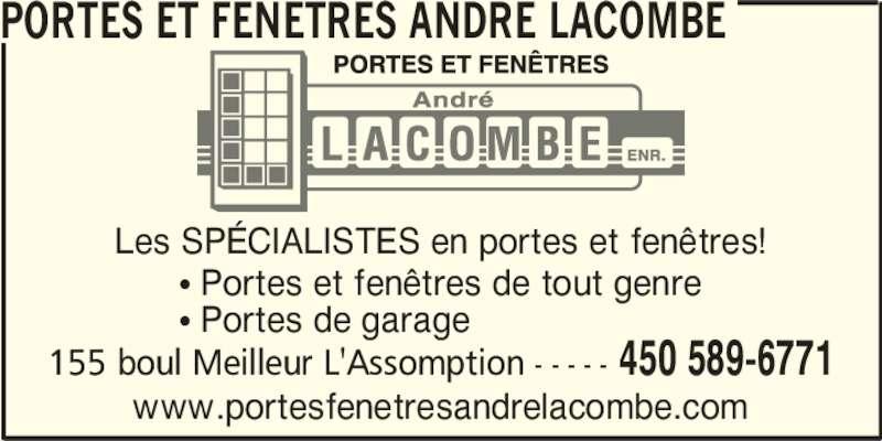 Portes Et Fenetres Andre Lacombe (450-589-6771) - Annonce illustrée======= - 155 boul Meilleur L'Assomption - - - - - 450 589-6771 PORTES ET FENETRES ANDRE LACOMBE Les SPÉCIALISTES en portes et fenêtres! www.portesfenetresandrelacombe.com • Portes et fenêtres de tout genre • Portes de garage