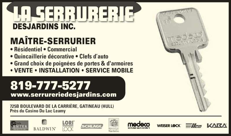 La Serrurerie Desjardins Inc (819-777-5277) - Annonce illustrée======= - MD MAÎTRE-SERRURIER • Résidentiel • Commercial • Quincaillerie décorative • Clefs d'auto • Grand choix de poignées de portes & d'armoires • VENTE • INSTALLATION • SERVICE MOBILE 725B BOULEVARD DE LA CARRIÈRE, GATINEAU (HULL) Près du Casino Du Lac Leamy www.serrureriedesjardins.com 819-777-5277