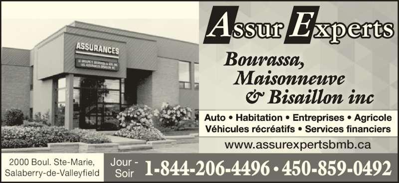 AssurExperts Bourassa, Maisonneuve et Bisaillon Inc (450-373-7619) - Annonce illustrée======= - Bourassa,   Maisonneuve     & Bisaillon inc Auto • Habitation • Entreprises • Agricole Véhicules récréatifs • Services financiers 2000 Boul. Ste-Marie, Salaberry-de-Valleyfield Jour - Soir 450-859-04921-844-206-4496 • www.assurexpertsbmb.ca
