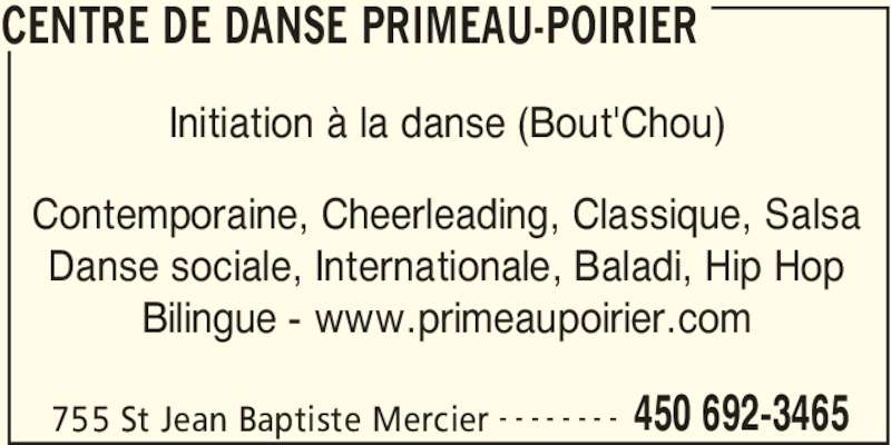Centre de Danse Primeau-Poirier (450-692-3465) - Annonce illustrée======= - CENTRE DE DANSE PRIMEAU-POIRIER 755 St Jean Baptiste Mercier 450 692-3465- - - - - - - - Contemporaine, Cheerleading, Classique, Salsa Danse sociale, Internationale, Baladi, Hip Hop Bilingue - www.primeaupoirier.com Initiation à la danse (Bout'Chou)