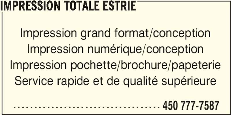 Impression Totale Estrie Inc (450-777-7587) - Annonce illustrée======= - IMPRESSION TOTALE ESTRIE Impression grand format/conception Impression numérique/conception Impression pochette/brochure/papeterie Service rapide et de qualité supérieure - - - - - - - - - - - - - - - - - - - - - - - - - - - - - - - - - - - 450 777-7587