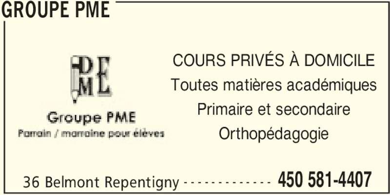 Groupe PME (450-581-4407) - Annonce illustrée======= - GROUPE PME 36 Belmont Repentigny 450 581-4407- - - - - - - - - - - - - COURS PRIVÉS À DOMICILE Toutes matières académiques Primaire et secondaire Orthopédagogie