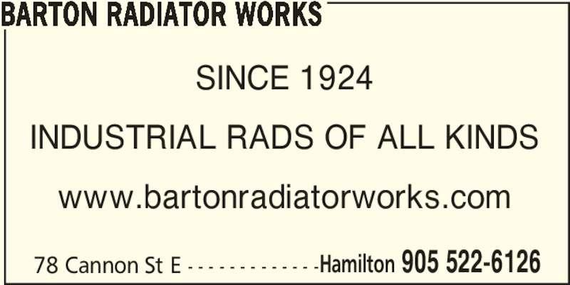 Barton Radiator Works (905-522-6126) - Display Ad - BARTON RADIATOR WORKS 78 Cannon St E - - - - - - - - - - - - -Hamilton 905 522-6126 SINCE 1924 INDUSTRIAL RADS OF ALL KINDS www.bartonradiatorworks.com