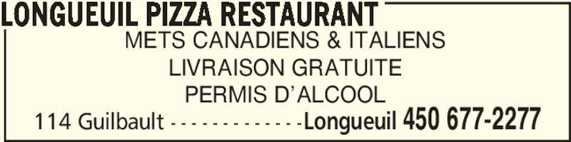 Longueuil Pizza Restaurant (4506772277) - Annonce illustrée======= - 114 Guilbault - - - - - - - - - - - - -Longueuil 450 677-2277 METS CANADIENS & ITALIENS LIVRAISON GRATUITE PERMIS D'ALCOOL LONGUEUIL PIZZA RESTAURANT