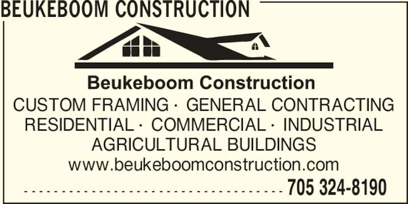 Beukeboom Construction (705-324-8190) - Display Ad - 705 324-8190 BEUKEBOOM CONSTRUCTION CUSTOM FRAMING •  GENERAL CONTRACTING RESIDENTIAL •  COMMERCIAL •  INDUSTRIAL AGRICULTURAL BUILDINGS www.beukeboomconstruction.com - - - - - - - - - - - - - - - - - - - - - - - - - - - - - - - - - - -