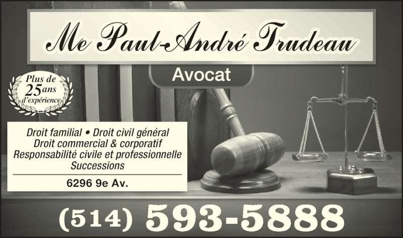 Trudeau Paul-André (5145935888) - Annonce illustrée======= - Droit familial • Droit civil général Droit commercial & corporatif Responsabilité civile et professionnelle Successions (514) 593-5888 Plus de 25ans d'expérience 6296 9e Av. Avocat