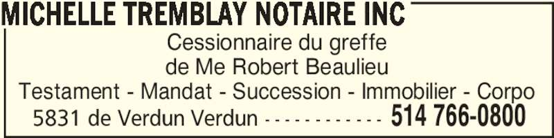 Michelle Tremblay Notaire Inc (514-766-0800) - Annonce illustrée======= - 5831 de Verdun Verdun - - - - - - - - - - - - 514 766-0800 Cessionnaire du greffe de Me Robert Beaulieu Testament - Mandat - Succession - Immobilier - Corpo MICHELLE TREMBLAY NOTAIRE INC