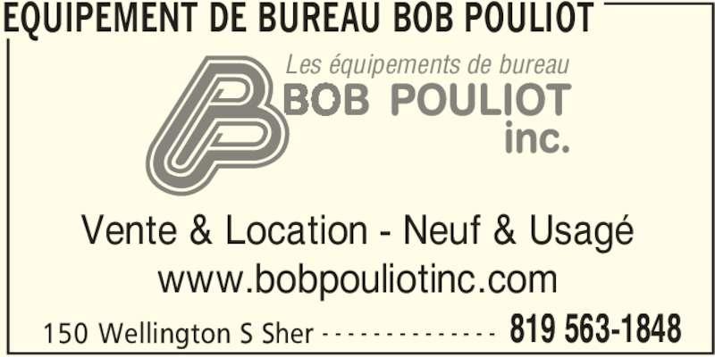 Equipement De Bureau Bob Pouliot (819-563-1848) - Annonce illustrée======= - EQUIPEMENT DE BUREAU BOB POULIOT 150 Wellington S Sher 819 563-1848- - - - - - - - - - - - - - Vente & Location - Neuf & Usagé www.bobpouliotinc.com Les équipements de bureau