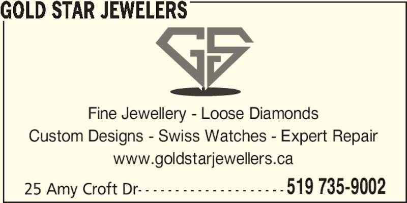 Gold Star Jewelers (519-735-9002) - Display Ad - GOLD STAR JEWELERS Fine Jewellery - Loose Diamonds Custom Designs - Swiss Watches - Expert Repair www.goldstarjewellers.ca 25 Amy Croft Dr- - - - - - - - - - - - - - - - - - - - 519 735-9002