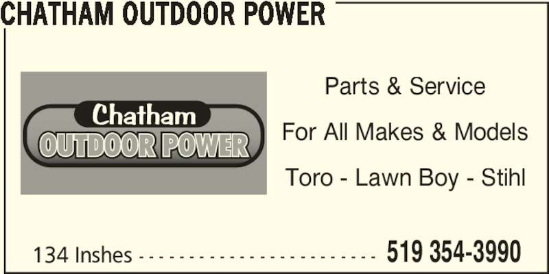 Chatham Outdoor Power (519-354-3990) - Display Ad - CHATHAM OUTDOOR POWER 134 Inshes - - - - - - - - - - - - - - - - - - - - - - - - 519 354-3990 Parts & Service For All Makes & Models Toro - Lawn Boy - Stihl