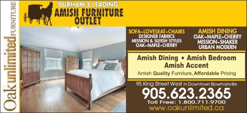 Oak Unlimited Furniture (1995) Inc (905-623-2365) - Display Ad - 905.623.2365 www.oakunlimited.ca Toll Free: 1.800.711.9700 95 King Street West in Downtown Bowmanville www.oakunlimited.ca 905.623.2365 Toll Free: 1.800.711.9700 95 King Street West in Downtown Bowmanville