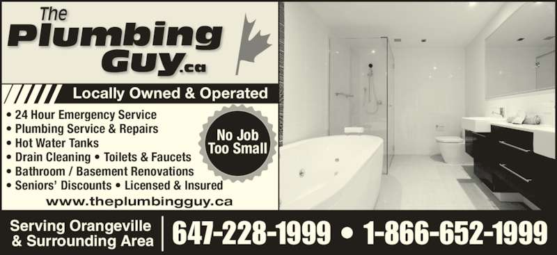 The Plumbing Guy (647-228-1999) - Display Ad - • Seniors' Discounts • Licensed & Insured 647-228-1999 • 1-866-652-1999Serving Orangeville  & Surrounding Area Locally Owned & Operated No Job Too Small www.theplumbingguy.ca • 24 Hour Emergency Service • Plumbing Service & Repairs • Hot Water Tanks  • Drain Cleaning • Toilets & Faucets • Bathroom / Basement Renovations