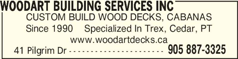 Woodart Building Services Inc (905-887-3325) - Display Ad - CUSTOM BUILD WOOD DECKS, CABANAS Since 1990    Specialized In Trex, Cedar, PT www.woodartdecks.ca WOODART BUILDING SERVICES INC 41 Pilgrim Dr - - - - - - - - - - - - - - - - - - - - - - 905 887-3325