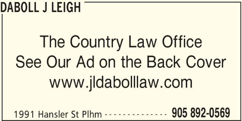 J Leigh Daboll (9058920569) - Display Ad - DABOLL J LEIGH 1991 Hansler St Plhm 905 892-0569- - - - - - - - - - - - - - The Country Law Office See Our Ad on the Back Cover www.jldabolllaw.com