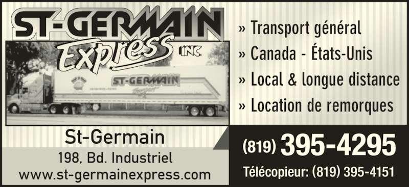 St-Germain Express Inc (819-395-4295) - Annonce illustrée======= - » Transport général » Canada - États-Unis » Location de remorques » Local & longue distance St-Germain (819) 395-4295198, Bd. Industriel www.st-germainexpress.com Télécopieur: (819) 395-4151