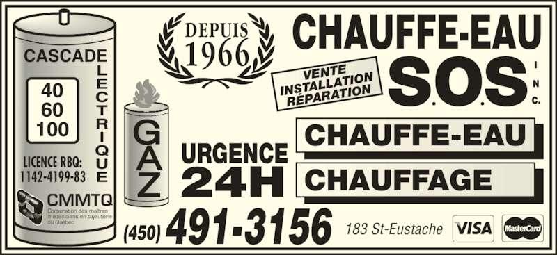 Chauffe-Eau S O S Inc (514-467-6746) - Annonce illustrée======= - (450)491-3156 CHAUFFAGE CHAUFFE-EAU LICENCE RBQ: 1142-4199-83 CMMTQ Corporation des maîtres mécaniciens en tuyauterie du Québec URGENCE 24H DEPUIS 1966 VENTE INSTALL ATION RÉPARA TION 183 St-Eustache