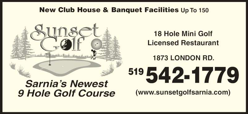 Sunset Golf (519-542-1779) - Display Ad - Sarnia's Newest 9 Hole Golf Course New Club House & Banquet Facilities Up To 150 Licensed Restaurant 1873 LONDON RD. (www.sunsetgolfsarnia.com) 542-1779519 18 Hole Mini Golf