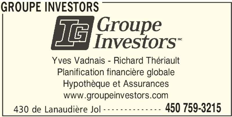 Groupe Investors (450-759-3215) - Annonce illustrée======= - GROUPE INVESTORS 430 de Lanaudière Jol 450 759-3215- - - - - - - - - - - - - - Yves Vadnais - Richard Thériault Planification financière globale Hypothèque et Assurances www.groupeinvestors.com
