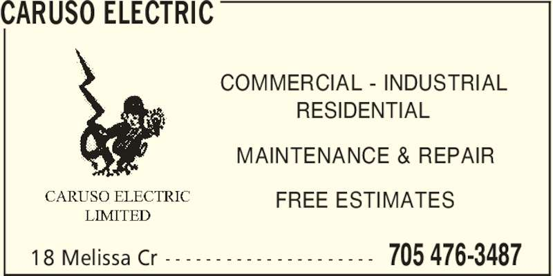Caruso Electric (705-476-3487) - Display Ad - CARUSO ELECTRIC 705 476-348718 Melissa Cr - - - - - - - - - - - - - - - - - - - - - COMMERCIAL - INDUSTRIAL RESIDENTIAL MAINTENANCE & REPAIR FREE ESTIMATES