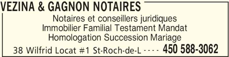 Vézina & Gagnon Notaires (450-588-3062) - Annonce illustrée======= - VEZINA & GAGNON NOTAIRES 38 Wilfrid Locat #1 St-Roch-de-L 450 588-3062- - - - Notaires et conseillers juridiques Immobilier Familial Testament Mandat Homologation Succession Mariage