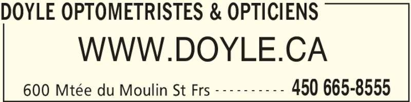 Optique Doyle Et Leduc Inc (450-665-8555) - Annonce illustrée======= - DOYLE OPTOMETRISTES & OPTICIENS WWW.DOYLE.CA 600 Mtée du Moulin St Frs 450 665-8555- - - - - - - - - -