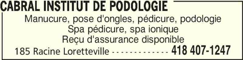 Cabral Institut de Podologie (418-407-1247) - Annonce illustrée======= - 185 Racine Loretteville - - - - - - - - - - - - - 418 407-1247 Manucure, pose d'ongles, pédicure, podologie Spa pédicure, spa ionique Reçu d'assurance disponible CABRAL INSTITUT DE PODOLOGIE
