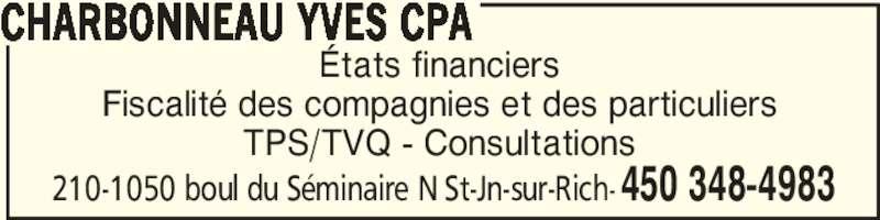 Charbonneau Yves CPA (450-348-4983) - Annonce illustrée======= - CHARBONNEAU YVES CPA 210-1050 boul du Séminaire N St-Jn-sur-Rich- 450 348-4983 États financiers Fiscalité des compagnies et des particuliers TPS/TVQ - Consultations