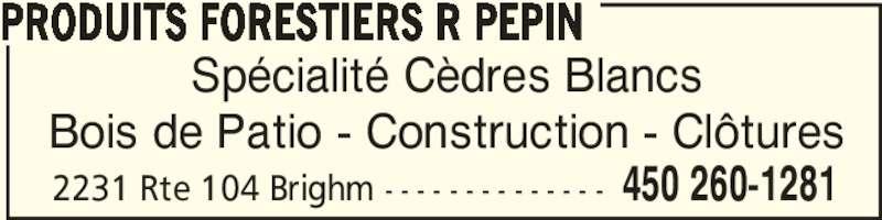 Produits Forestiers R Pépin Cedbec (450-260-1281) - Annonce illustrée======= - Spécialité Cèdres Blancs Bois de Patio - Construction - Clôtures PRODUITS FORESTIERS R PEPIN 2231 Rte 104 Brighm - - - - - - - - - - - - - - 450 260-1281