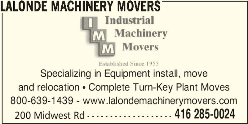 Lalonde Machinery Movers (416-285-0024) - Display Ad - 416 285-0024 LALONDE MACHINERY MOVERS Specializing in Equipment install, move and relocation π Complete Turn-Key Plant Moves 800-639-1439 - www.lalondemachinerymovers.com 200 Midwest Rd - - - - - - - - - - - - - - - - - - -